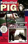Potbellied Pig Behavior and Training, Revised Edition: A Complete Guide for Solving Behavioral Problems in Vietnamese Potbellied Pigs