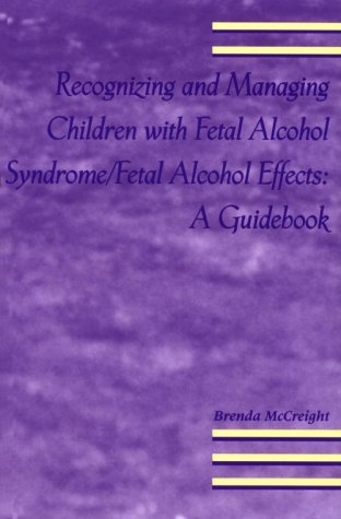 Recognizing and Managing Children with Fetal Alcohol Syndrome/Fetal Alcohol Free: A Guidebook
