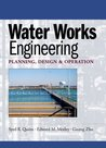 Water Works Engineering: Planning, Design And Operation