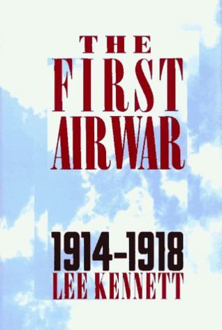 The First Air War, 1914-1918 by Lee Kennett