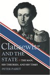 Clausewitz And The State: The Man, His Theories, And His Times