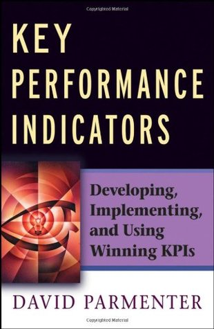 Key Performance Indicators (KPI): Developing, Implementing,and Using Winning KPIs