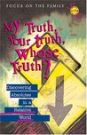 My Truth, Your Truth, Whose Truth?: Discovering Absolutes in a Relative World