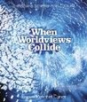When Worldviews Collide: Christians Confronting Culture