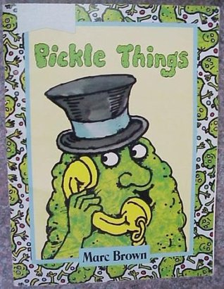 Pickle Things by Marc Brown