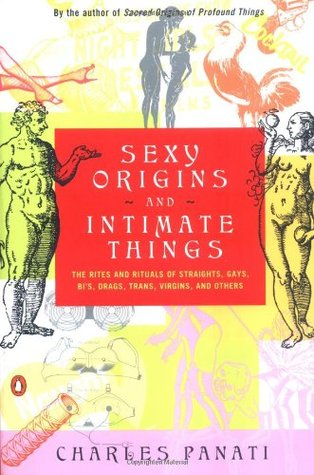 Free download Sexy Origins and Intimate Things: The Rites and Rituals of Straights, Gays, Bis, Drags, Trans, Virgins, and Others PDF by Charles Panati