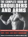 The Complete Book of Shoulders and Arms: Definitive Resource for Shaping and Strengthening the Shoulders and Arms, The