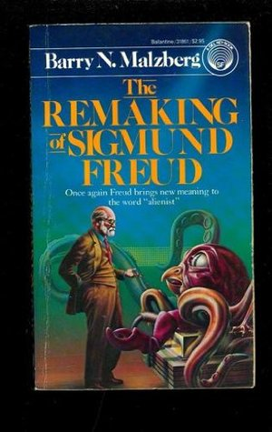 The Remaking of Sigmund Freud by Barry N. Malzberg