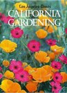 Los Angeles Times California Gardening: A Practical Guide to Growing Flowers, Trees, Vegetables, and Fruits