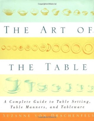 The Art of the Table: A Complete Guide to Table Setting, Table Manners, and Tableware
