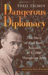 Dangerous Diplomacy: The Story of Carl Lutz, Rescuer of 62,000 Hungarian Jews