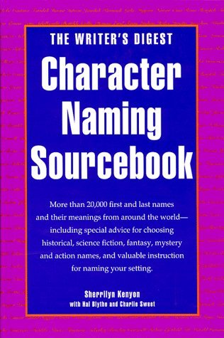 Download online The Writer's Digest Character Naming Sourcebook by Sherrilyn Kenyon PDF