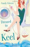 Dressed to Keel (A Darcy Cavanaugh Mystery #1)