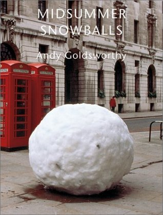Midsummer Snowballs by Andy Goldsworthy