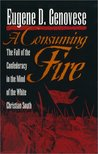 A Consuming Fire: The Fall of the Confederacy in the Mind of the White Christian South