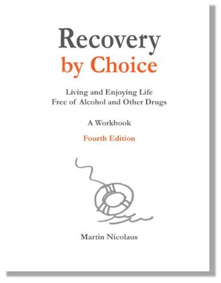 Recovery by Choice: Living and Enjoying Life Free of Alcohol and Drugs- A Workbook