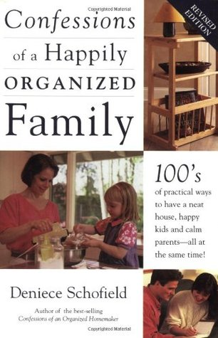 Confessions of a Happily Organized Family by Deniece Schofield