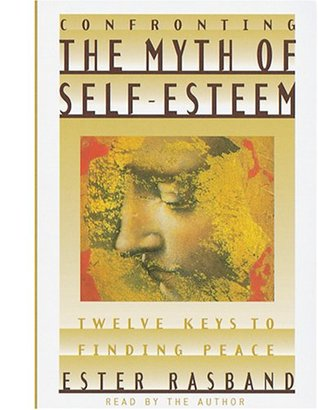 Confronting the Myth of Self-Esteem: Twelve Keys to Finding Peace