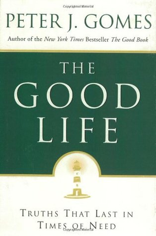 Free download The Good Life: Truths That Last in Times of Need by Peter J. Gomes FB2