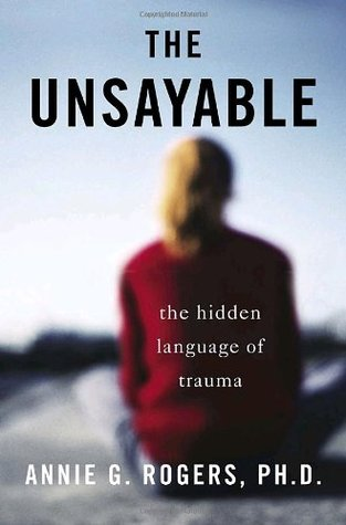 The Unsayable by Annie G. Rogers