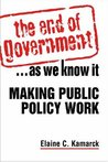 The End of Government-- As We Know It: Making Public Policy Work