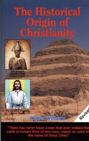 The Historical Origin of Christianity by Walter Williams
