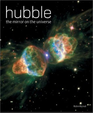 Download for free Hubble: The Mirror on the Universe by Robin Kerrod PDF