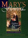 Mary's Flowers: Gardens, Legends, and Meditations
