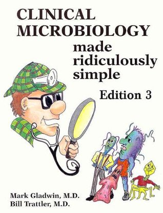 Clinical Microbiology Made Ridiculously Simple by Mark Gladwin