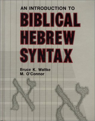An Introduction to Biblical Hebrew Syntax by Bruce K. Waltke