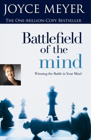 Battlefield Of The Mind - Winning The Battle In Your Mind by Joyce Meyer