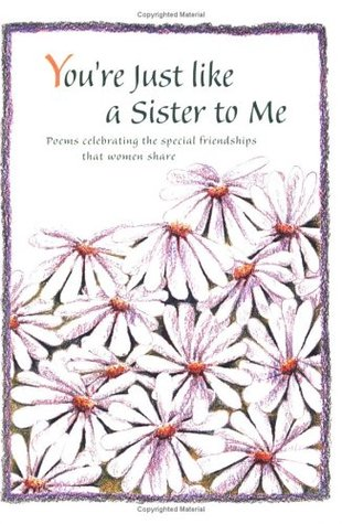 You're Just Like a Sister to Me: Poems Celebrating the Special Friendships That Women Share