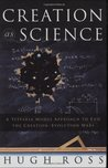 Creation As Science: A Testable Model Approach to End the Creation/evolution Wars by Hugh Ross