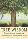 Tree Wisdom: The Definitive Guidebook to the Myth, Folklore, and Healing Power of Trees