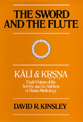 Review The Sword and the FluteKali and Krsna: Dark Visions of the Terrible and the Sublime in Hindu Mythology PDF by David R. Kinsley