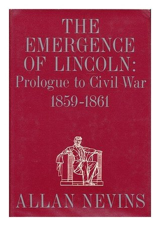 The Emergence of Lincoln by Allan Nevins