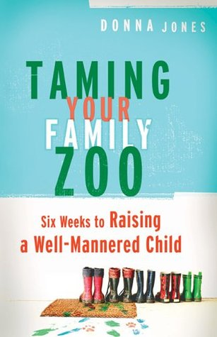 Taming Your Family Zoo: Six Weeks to Raising a Well-Mannered Child
