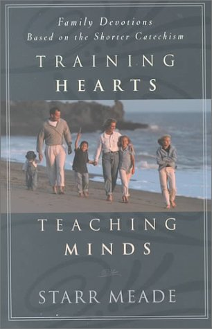 Training Hearts, Teaching Minds, Family Devotions Based on th... by Starr Meade