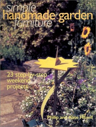 Simple Handmade Garden Furniture: 23 Step-By-Step Weekend Projects
