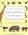 The Simon & Schuster Encyclopedia of Animals: A Visual Who's Who of the World's Creatures