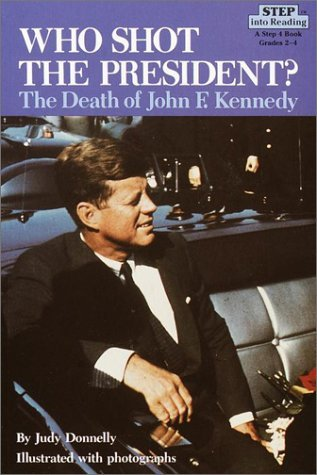 Who Shot the President? The Death of John F. Kennedy by Judy Donnelly