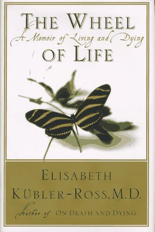 The Wheel of Life : A Memoir of Living and Dying  by  Elisabeth Kübler-Ross