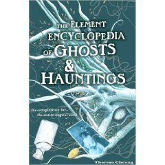 The Element Encyclopedia of Ghosts & Hauntings : The Ultimate A-Z of Spirits, Mysteries and the Paranormal