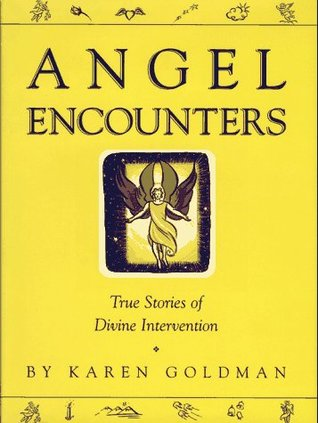 Angel Encounters: Real Stories Of Angelic Intervention