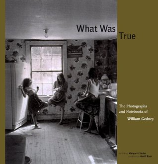 What Was True by William J. Gedney