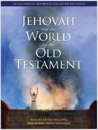 Jehovah and the World of the Old Testament by Richard Neitzel Holzapfel