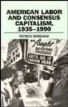 American Labor and Consensus Capitalism, 1935-1990