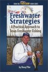 Freshwater Strategies A Practical Approach to Texas Freshwater Fishing