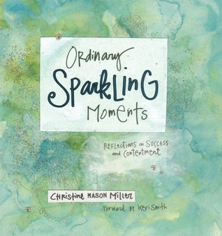 Ordinary Sparkling Moments by Christine Mason Miller