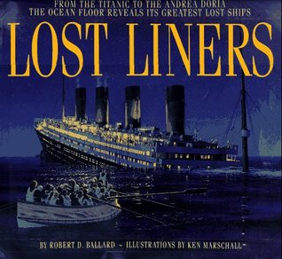 Lost Liners: From the Titanic to the Andrea Doria the Ocean Floor Reveals Its Greatest Lost Ships